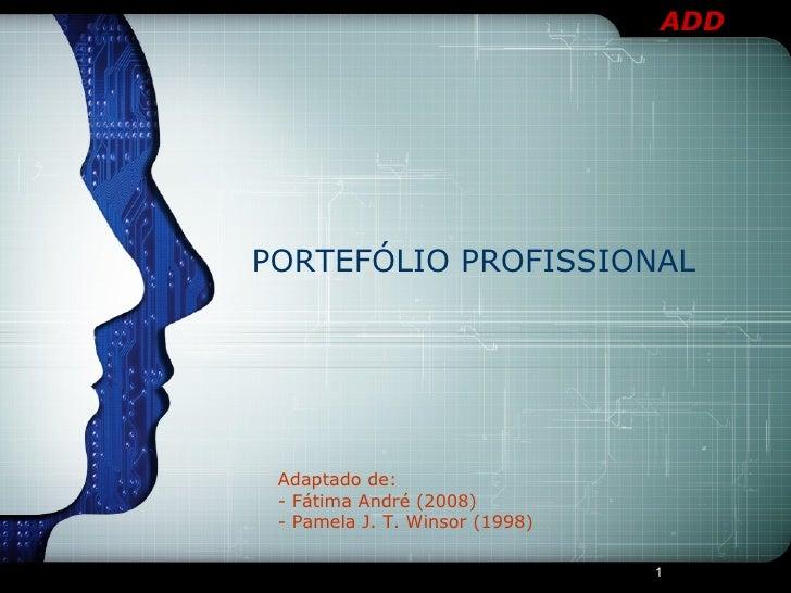 Adaptado de:  - Fátima André (2008)  - Pamela J. T. Winsor (1998) PORTEFÓLIO PROFISSIONAL