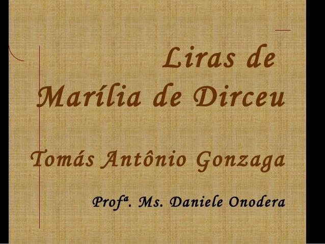 Liras de Marília de Dirceu Tomás Antônio Gonzaga Profª. Ms. Daniele Onodera