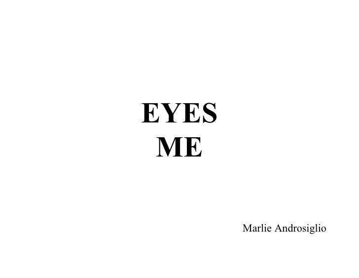 EYES  ME         Marlie Androsiglio
