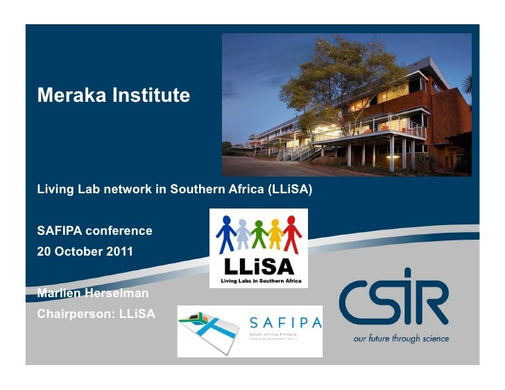 Meraka InstituteLiving Lab network in Southern Africa (LLiSA)SAFIPA conference20 October 2011Marlien HerselmanChairperson:...