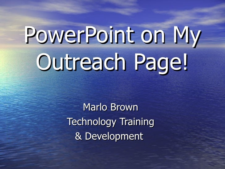 PowerPoint on My Outreach Page! Marlo Brown Technology Training & Development