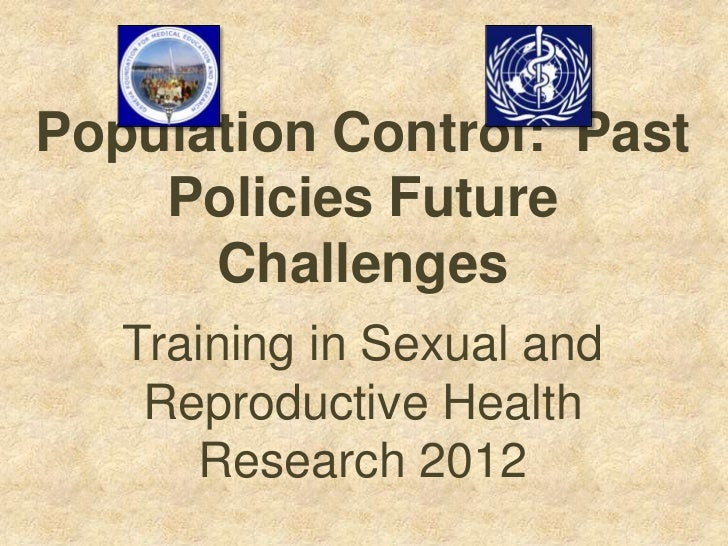 Population Control: Past    Policies Future      Challenges   Training in Sexual and    Reproductive Health      Research ...