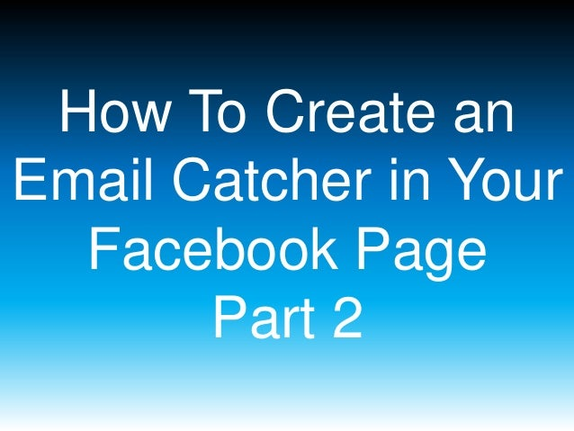 How To Create an Email Catcher in Your Facebook Page Part 2