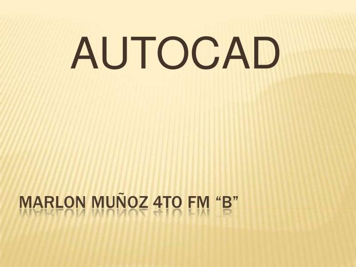 """MARLON MUÑOZ 4TO FM """"B""""<br />AUTOCAD<br />"""