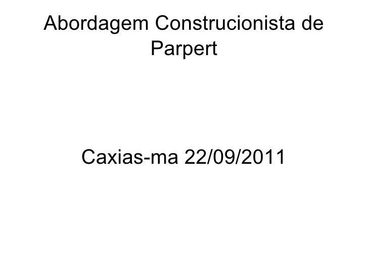 Abordagem Construcionista de Parpert Caxias-ma 22/09/2011