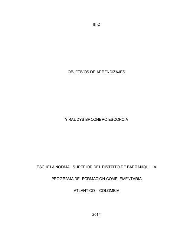 III C OBJETIVOS DE APRENDIZAJES YIRAUDYS BROCHERO ESCORCIA ESCUELA NORMAL SUPERIOR DEL DISTRITO DE BARRANQUILLA PROGRAMA D...