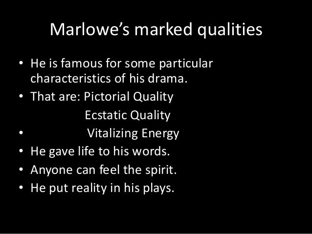 christopher marlowes contribution to english drama Christopher marlowe (1564–1593) was an english dramatist, poet and translator of the elizabethan era marlowe was the foremost elizabethan tragedian of his day who belonged to the group of university-educated practitioners of literature known collectively as the ‗university wits.