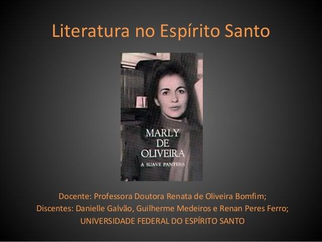 Literatura no Espírito Santo Docente: Professora Doutora Renata de Oliveira Bomfim; Discentes: Danielle Galvão, Guilherme ...