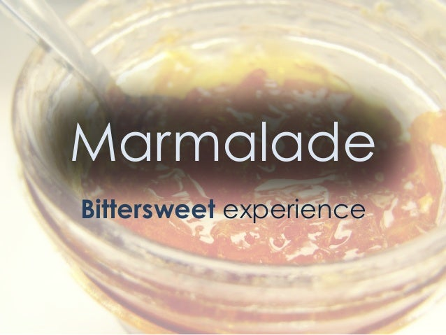 MarmaladeBittersweet experience