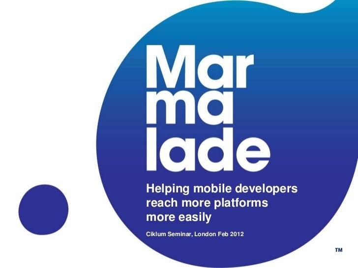 Helping mobile developersreach more platformsmore easilyCiklum Seminar, London Feb 2012                                  P...