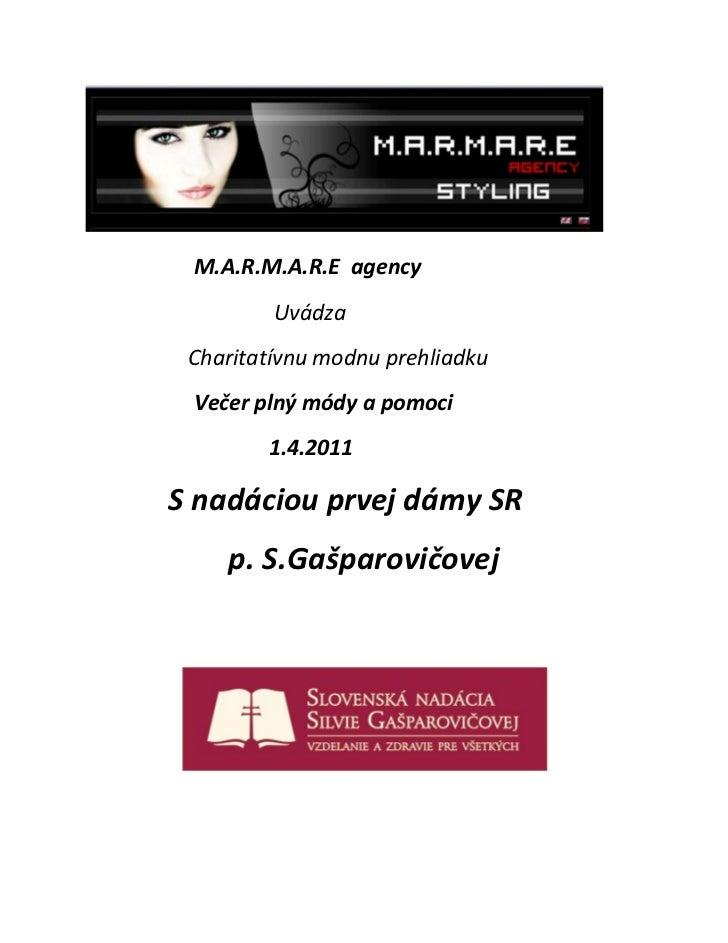 M.A.R.M.A.R.E agency         Uvádza Charitatívnu modnu prehliadku Večer plný módy a pomoci        1.4.2011S nadáciou prvej...
