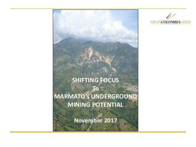 SHIFTING FOCUS To MARMATO's UNDERGROUND MINING POTENTIAL November 2017