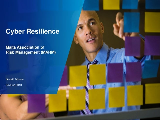 Cyber Resilience Malta Association of Risk Management (MARM)  Donald Tabone 24 June 2013