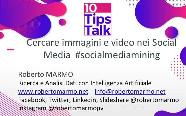 Cercare immagini e video nei Social Media #socialmediamining Roberto MARMO Ricerca e Analisi Dati con Intelligenza Artific...