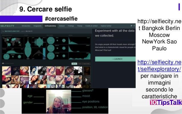 9. Cercare selfie #cercaselfie http://selfiecity.ne t Bangkok Berlin Moscow NewYork Sao Paulo http://selfiecity.ne t/selfi...