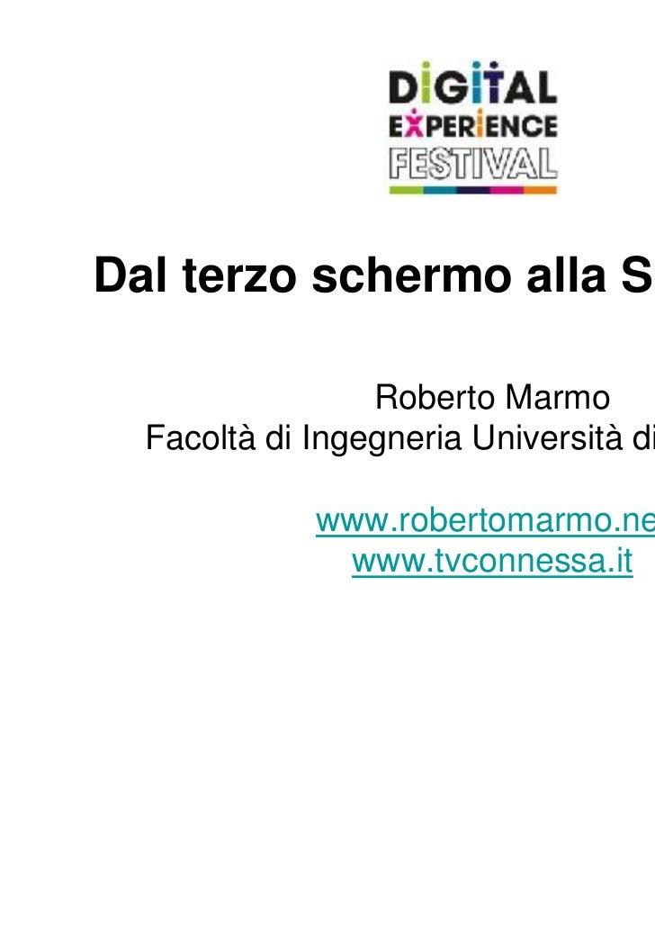 Dal terzo schermo alla Social Tv                 Roberto Marmo  Facoltà di Ingegneria Università di Pavia             www....