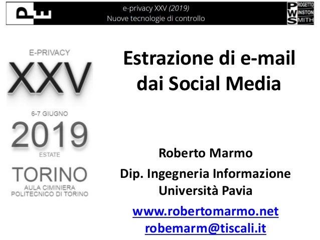 Estrazione di e-mail dai Social Media Roberto Marmo Dip. Ingegneria Informazione Università Pavia www.robertomarmo.net rob...