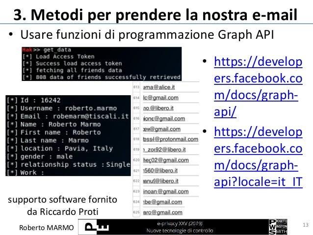 Roberto MARMO 3. Metodi per prendere la nostra e-mail • Usare funzioni di programmazione Graph API 13 • https://develop er...