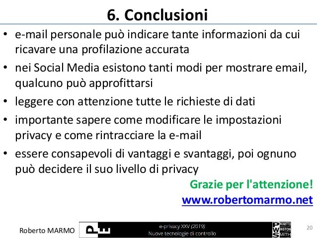 Roberto MARMO 6. Conclusioni • e-mail personale può indicare tante informazioni da cui ricavare una profilazione accurata ...