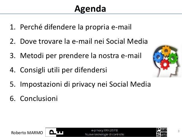 Roberto MARMO Agenda 1. Perché difendere la propria e-mail 2. Dove trovare la e-mail nei Social Media 3. Metodi per prende...