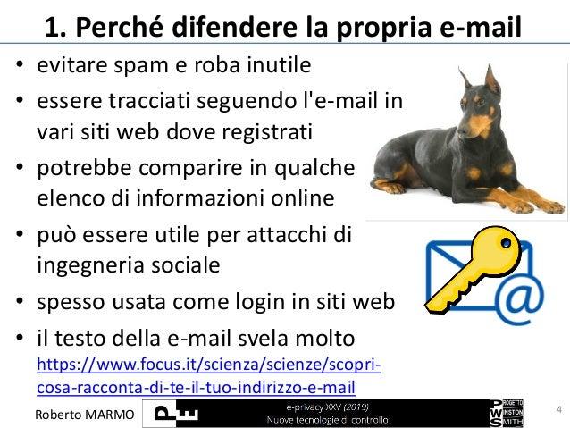 Roberto MARMO 1. Perché difendere la propria e-mail 4 • evitare spam e roba inutile • essere tracciati seguendo l'e-mail i...