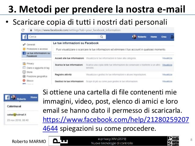 Roberto MARMO 3. Metodi per prendere la nostra e-mail • Scaricare copia di tutti i nostri dati personali 8 Si ottiene una ...