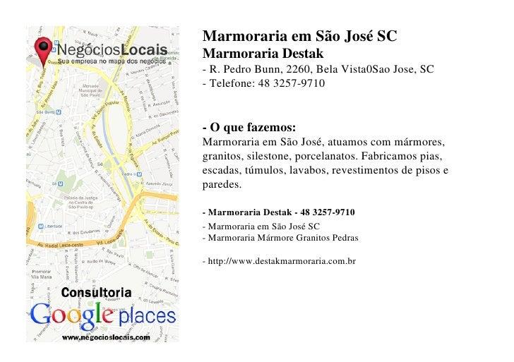 Marmoraria em São José SCMarmoraria Destak- R. Pedro Bunn, 2260, Bela Vista0Sao Jose, SC- Telefone: 48 3257-9710- O que fa...