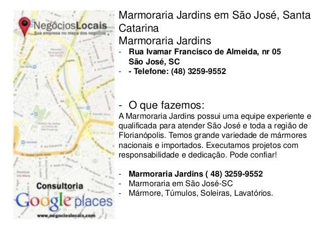 Marmoraria Jardins em São José, Santa  Catarina  Marmoraria Jardins  - Rua Ivamar Francisco de Almeida, nr 05  São José, S...