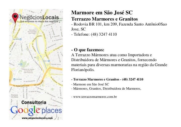 Marmore em São José SCTerrazzo Marmores e Granitos- Rodovia BR 101, km 209, Fazenda Santo Antônio0SaoJose, SC- Telefone: (...