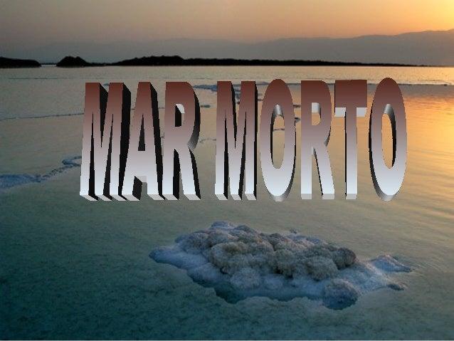 O MMaarr MMoorrttoo, é um  grande lago situado entre  Israel, Palestina e  Jordânia, é considerado  o lugar habitado mais ...