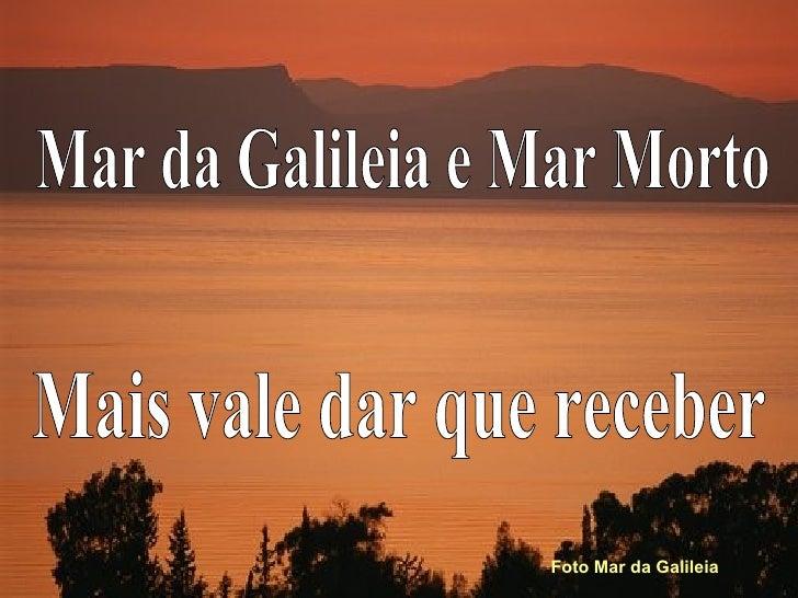 Mais vale dar que receber Mar da Galileia e Mar Morto Foto Mar da Galileia