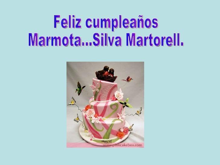Feliz cumpleaños Marmota...Silva Martorell.