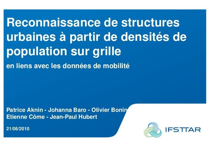 Reconnaissance de structuresurbaines à partir de densités depopulation sur grilleen liens avec les données de mobilitéPatr...