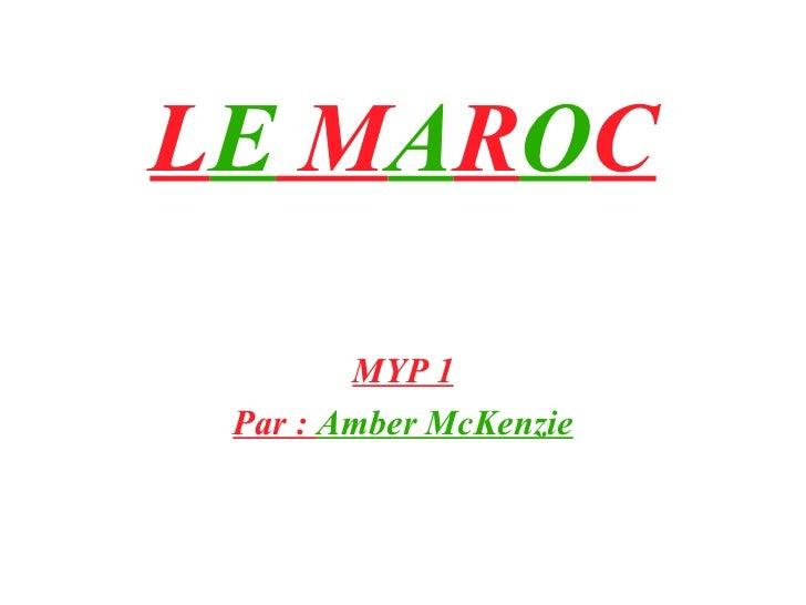L E  M A R O C MYP 1 Par :  Amber McKenzie