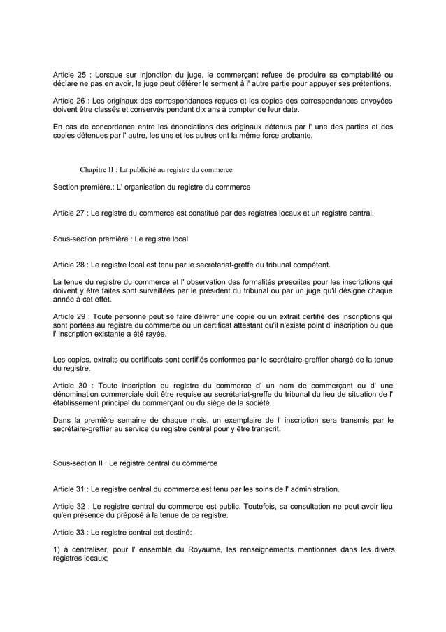 Article 25 : Lorsque sur injonction du juge, le commerçant refuse de produire sa comptabilité ou déclare ne pas en avoir, ...