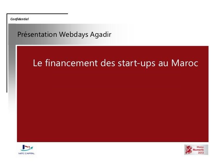Confidentiel<br />Présentation Webdays Agadir<br />Le financement des start-ups au Maroc<br />