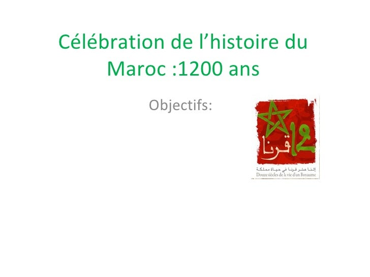 Célébration de l'histoire du Maroc :1200 ans Objectifs: