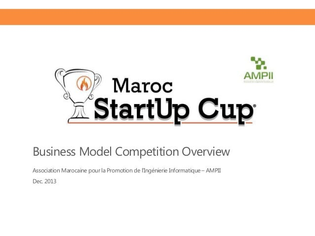 Business Model Competition Overview Association Marocaine pour la Promotion de l'Ingénierie Informatique – AMPII Dec. 2013