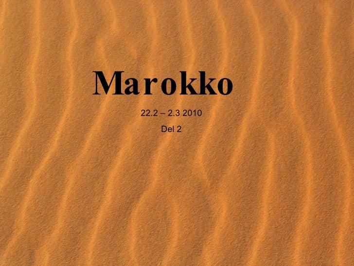 Marokko  22.2 – 2.3 2010 Del 2