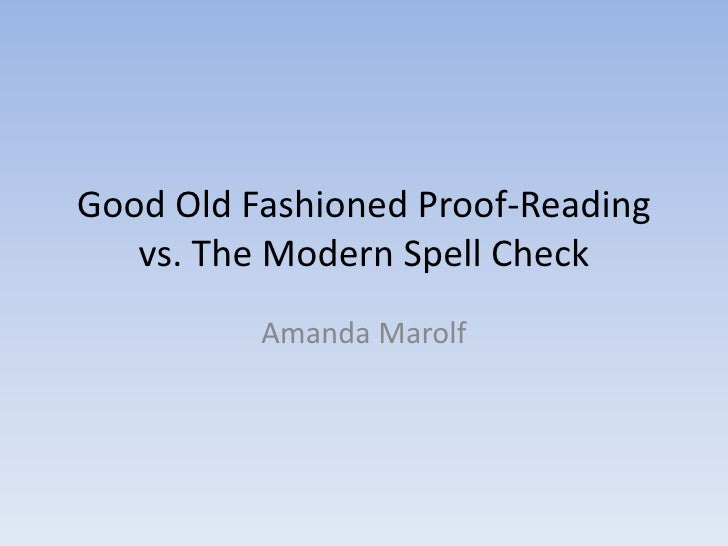 Good Old Fashioned Proof-Reading vs. The Modern Spell Check<br />Amanda Marolf<br />