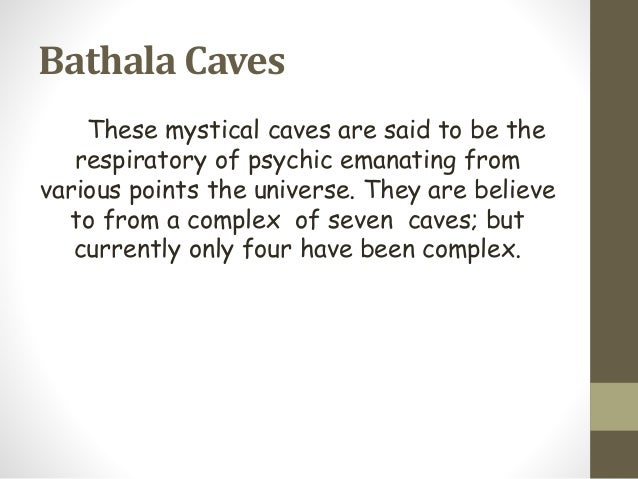 Bathala Caves These mystical caves are said to be the respiratory of psychic emanating from various points the universe. T...