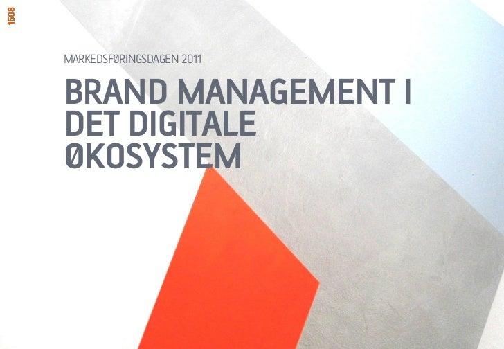 MARKEDSFØRINGSDAGEN 2011BRAND MANAGEMENT IDET DIGITALEØKOSYSTEM