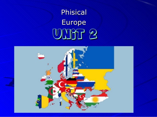 Unit 2Unit 2 PhisicalPhisical EuropeEurope