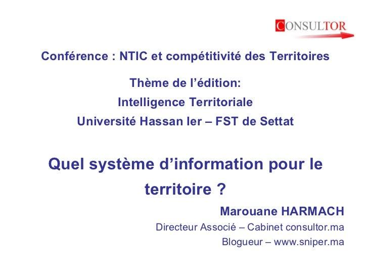 Conférence : NTIC et compétitivité des Territoires Thème de l'édition: Intelligence Territoriale Université Hassan Ier – F...