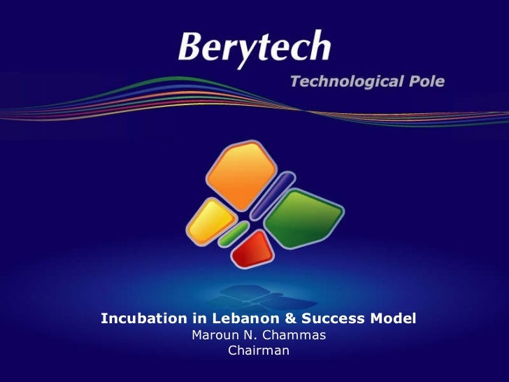 Incubation in Lebanon & Success Model Maroun N. Chammas Chairman