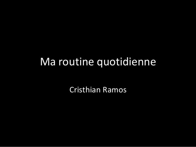 Ma routine quotidienne Cristhian Ramos