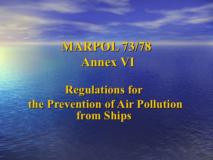 MARPOL 73/78        Annex VI       Regulations forthe Prevention of Air Pollution         from Ships