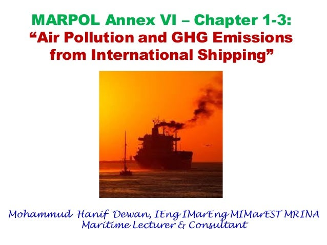 "MARPOL Annex VI – Chapter 1-3: ""Air Pollution and GHG Emissions from International Shipping"" Mohammud Hanif Dewan, IEng IM..."