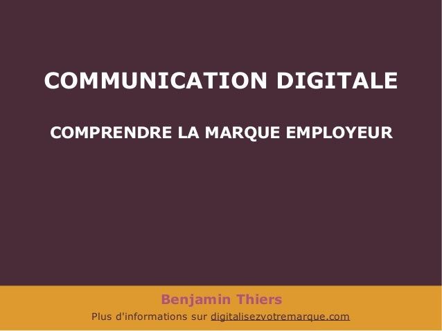 COMMUNICATION DIGITALE COMPRENDRE LA MARQUE EMPLOYEUR  Benjamin Thiers Plus d'informations sur digitalisezvotremarque.com