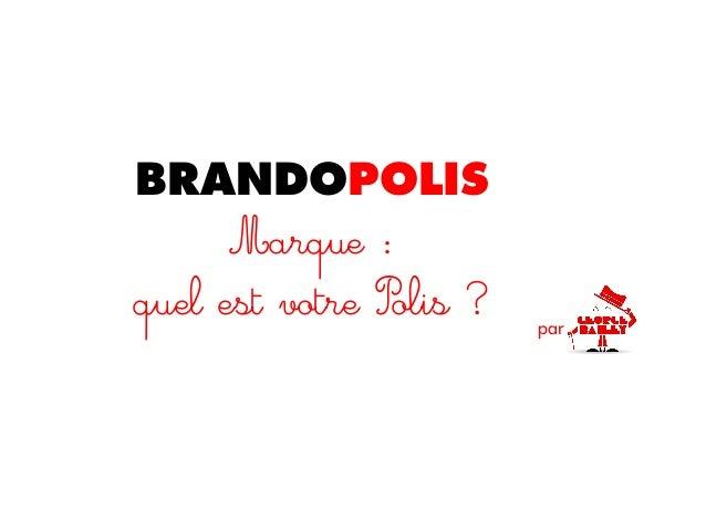 BRANDOPOLISMarque :quel est votre Polis ? par